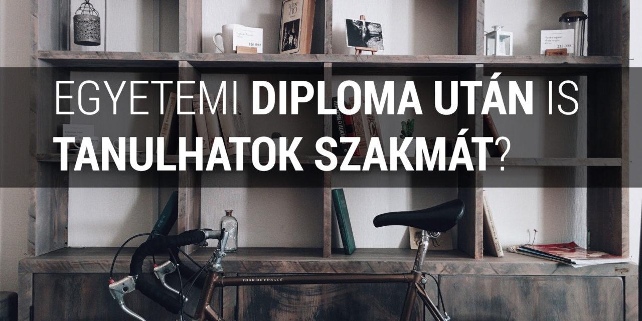 Egyetemi diploma után is tanulhatok szakmát?