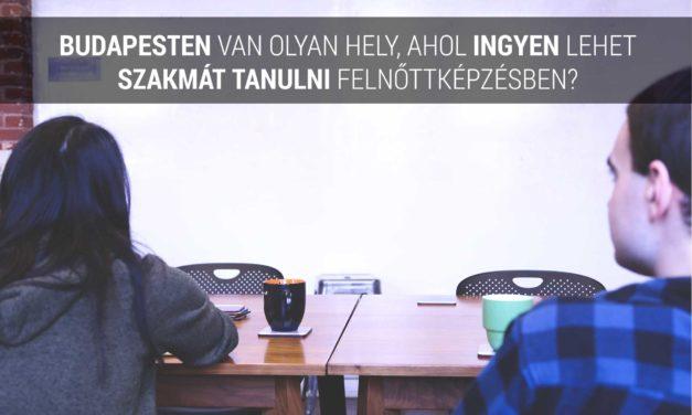 Budapesten van olyan hely, ahol ingyen lehet szakmát tanulni felnőttképzésben?