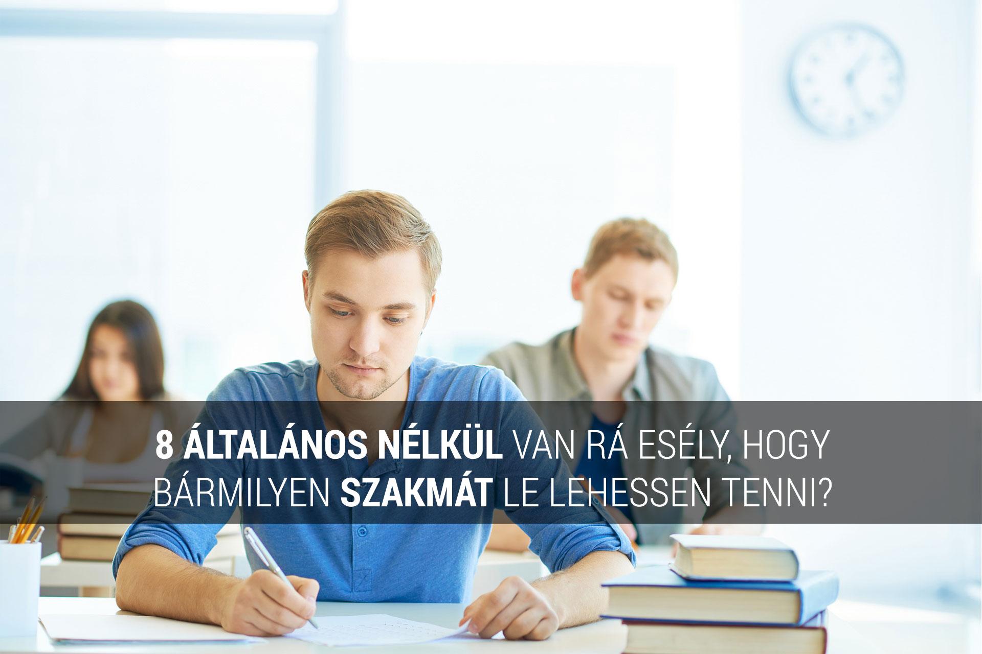 8 általános nélkül szakmát tanulni