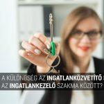 Mi a különbség az ingatlanközvetítő és az ingatlankezelő szakma között?